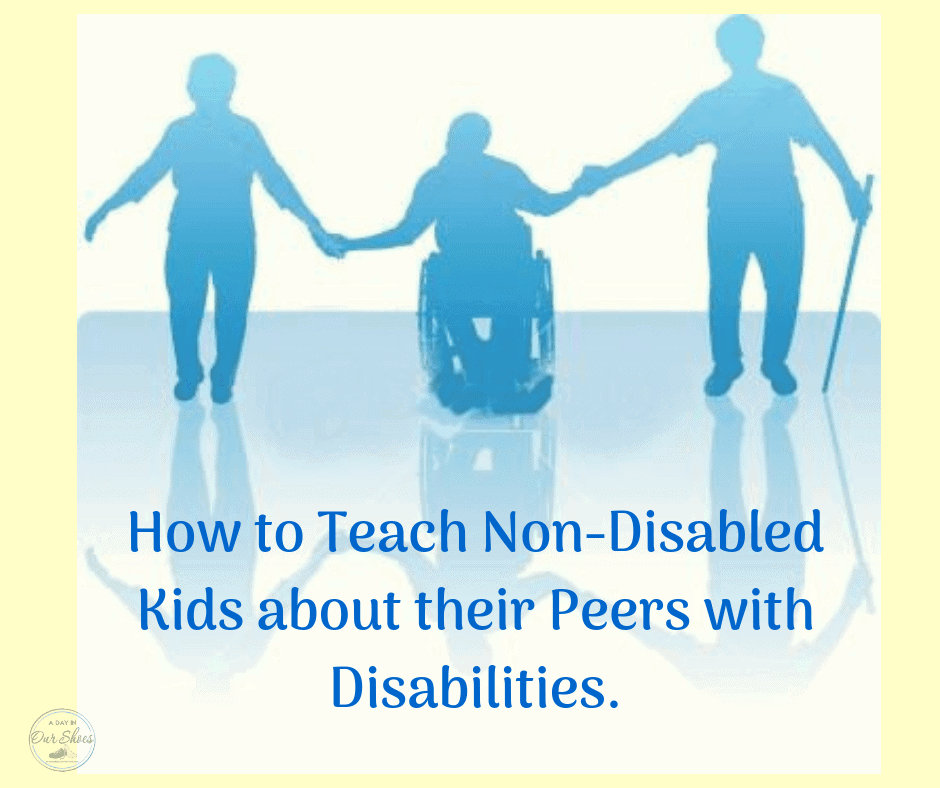 20 Ways to Teach Non-Disabled Kids about their Disabled