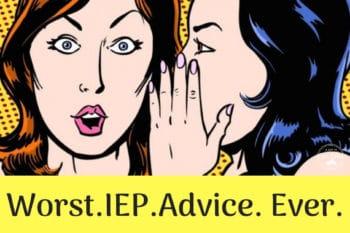 worst iep advice ever