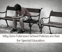 Why Zero Tolerance School Policies are Bad for Special Education.